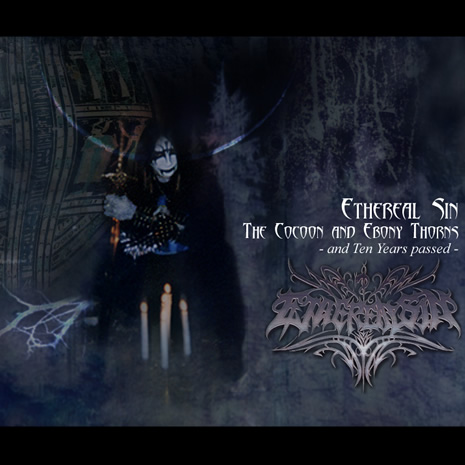 Ethereal Sin - The Cocoon and Ebony Thorns - and Past Ten Years